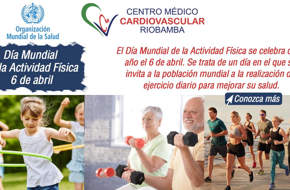6 de abril día mundial de la actividad física organización mundial de la salud oms centro medico cardiovascular riobamba ecuador